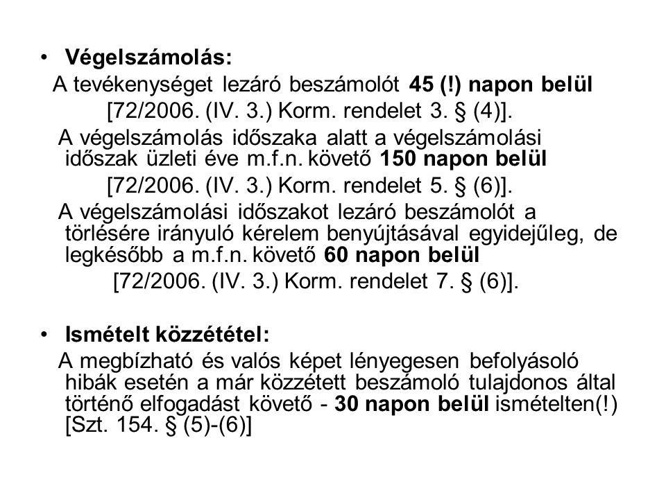 Végelszámolás: A tevékenységet lezáró beszámolót 45 (!) napon belül. [72/2006. (IV. 3.) Korm. rendelet 3. § (4)].